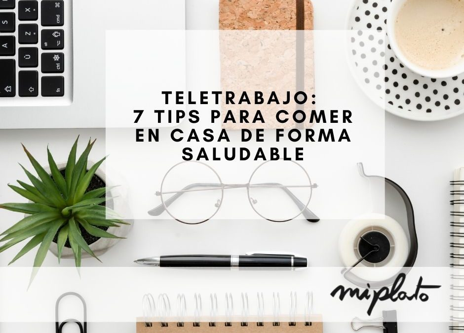 Teletrabajo: 7 tips para comer en casa de forma saludable