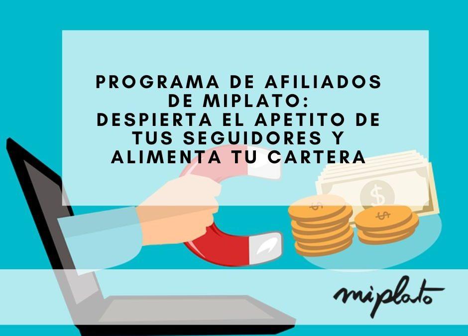 Programa de afiliados de Miplato: despierta el apetito de tus seguidores y alimenta tu cartera